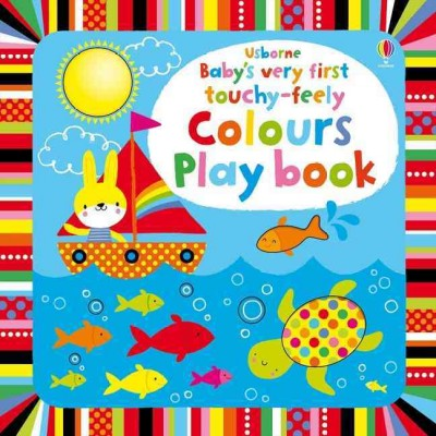 Baby``s Very First Touchy-Feely Colours Play Book (Baby``s Very First Books)