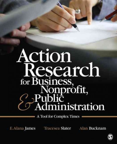 Action research for business, nonprofit, & public administration :  a tool for complex times /