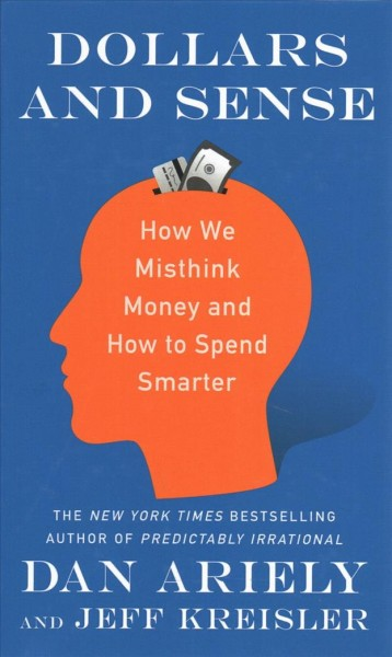 Dollars and sense : : how we misthink money and how to spend smarter