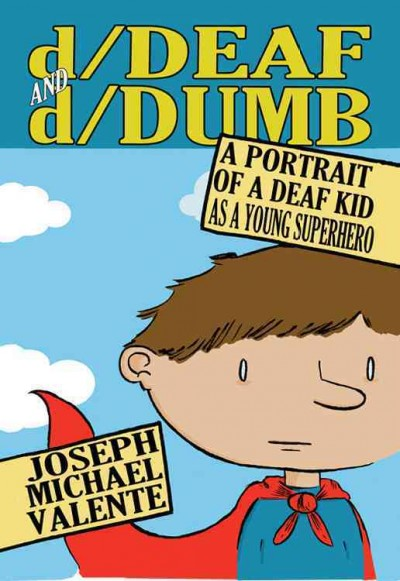 D/deaf and d/dumb :  a portrait of a deaf kid as a young superhero /