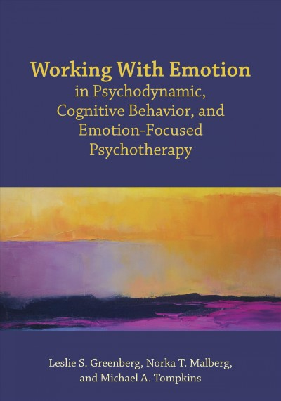 Working With Emotion in Psychodynamic, Cognitive Behavior, and Emotion-focused Psychothera