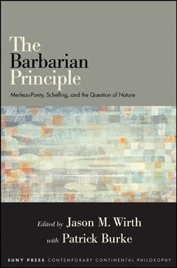 The barbarian principle : Merleau-Ponty, Schelling, and the question of nature