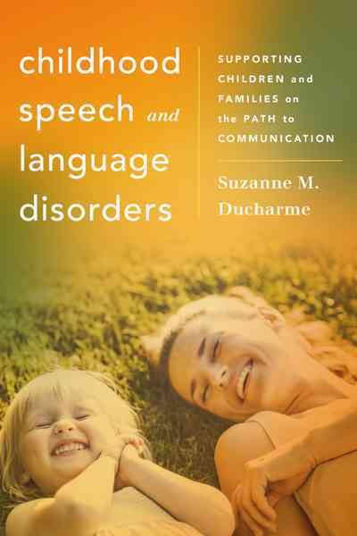 Childhood speech and language disorders : supporting children and families on the path to communication /