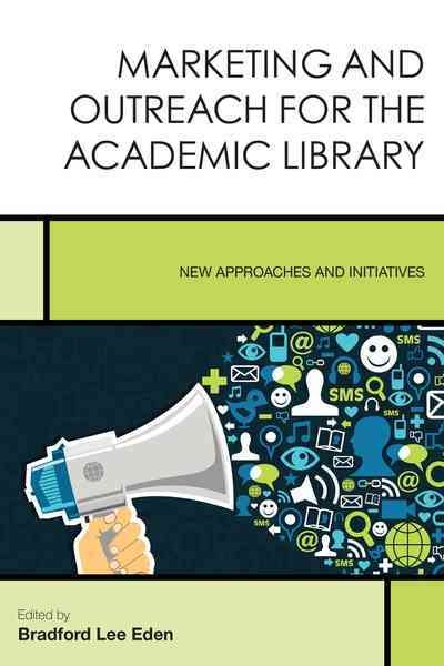 Marketing and outreach for the academic library:new approaches and initiatives