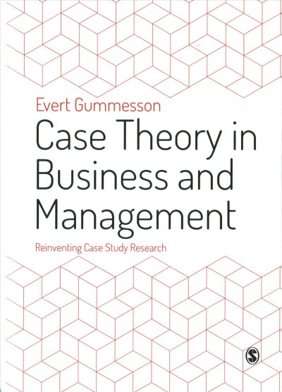 Case theory in business and management : : reinventing case study research