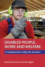 Disabled people, work and welfare : is employment really the answer?