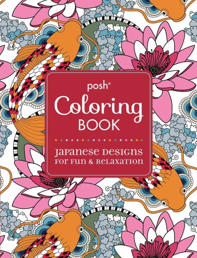 Posh Adult Coloring Book:Japanese Designs  for Fun and Relaxation