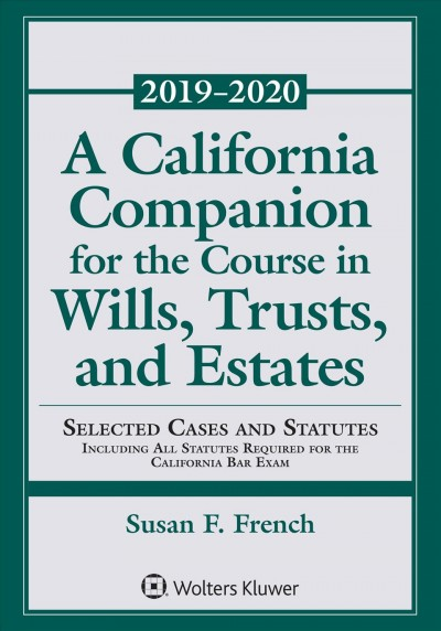 A California Companion for the Course in Wills Trusts and Estates 2018-2019