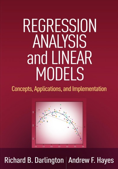 Regression analysis and linear models : : concepts- applications- and implementation