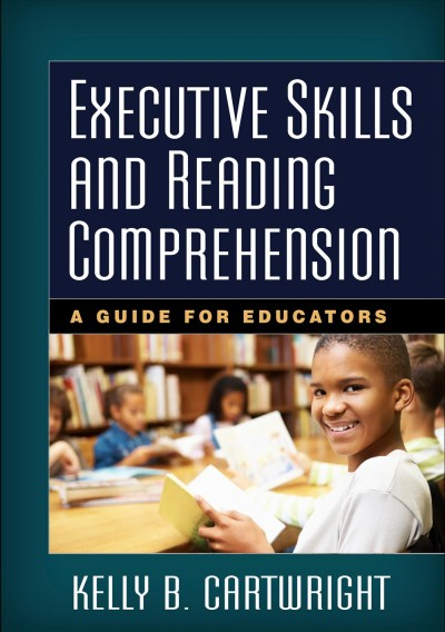 Executive skills and reading comprehension : a guide for educators