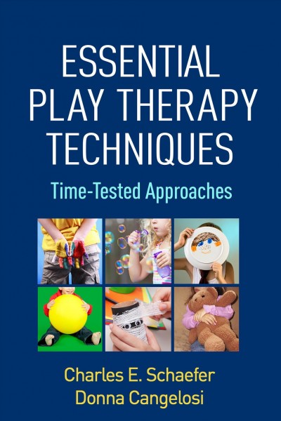 Essential play therapy techniques :  time-tested approaches /