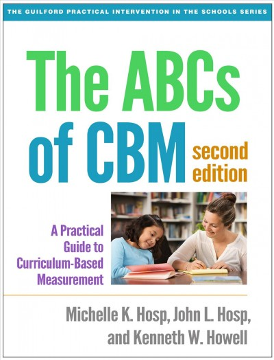 The ABCs of CBM :  a practical guide to curriculum-based measurement /