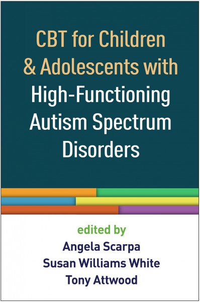 CBT for children and adolescents with high-functioning autism spectrum disorders /