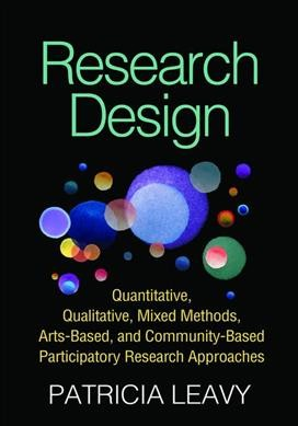 Research design :  quantitative, qualitative, mixed methods, arts-based, and community-based participatory research approaches /