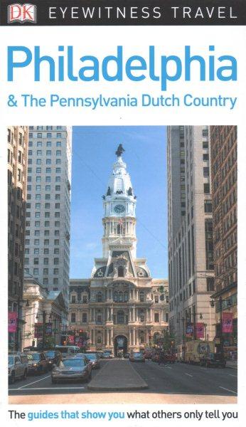 Dk Eyewitness Philadelphia & the Pennsylvania Dutch Country