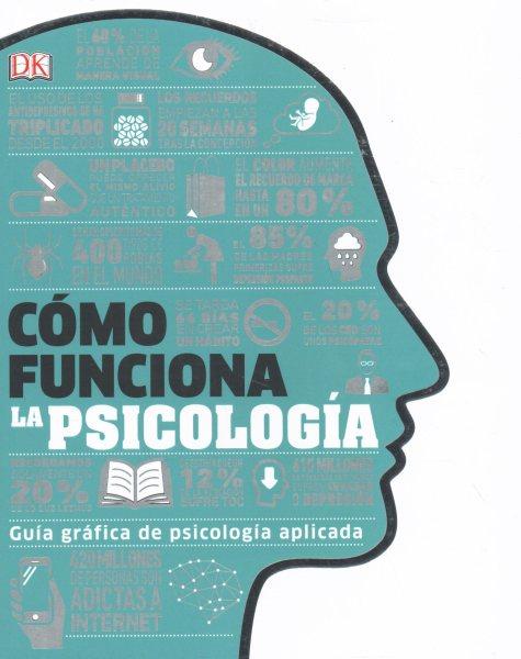 Cómo funciona la psicología : : guía visual de psicología práctica