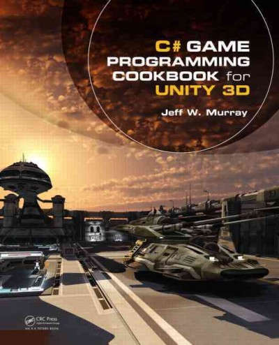 C# game programming cookbook for Unity 3D /