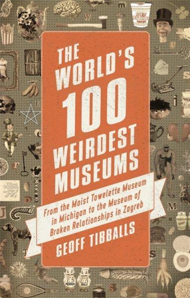 The World's 100 Weirdest Museums