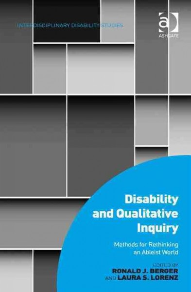 Disability and qualitative inquiry :  methods for rethinking an ableist world /