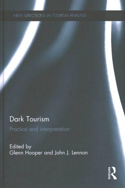 Dark tourism : practice and interpretation