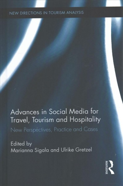 Advances in social media for travel, tourism and hospitality : new perspectives, practice and cases