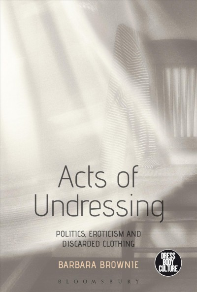 Acts of undressing:politics- eroticism- and discarded clothing