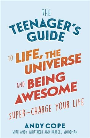 The Teenager's Guide to Life the Universe and Being Awesome