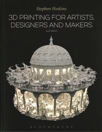 3D printing for artists, designers and makers /