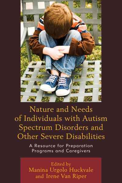 Nature and needs of individuals with autism spectrum disorders and other severe disabilities :  a resource for preparation programs and caregivers /