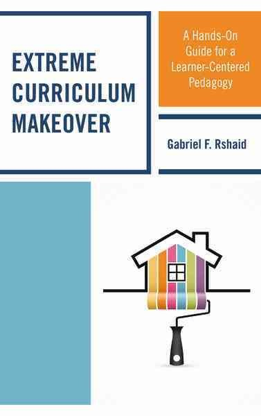Extreme curriculum makeover :  a hands-on guide for a learner-centered pedagogy /