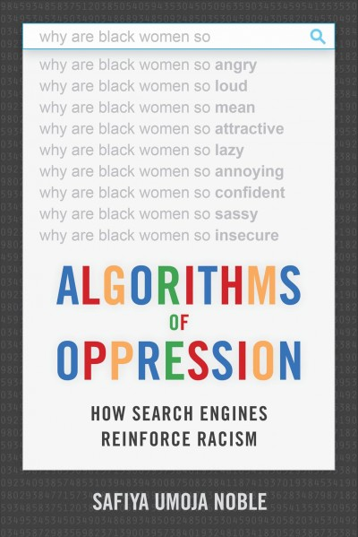 Algorithms of oppression : : how search engines reinforce racism