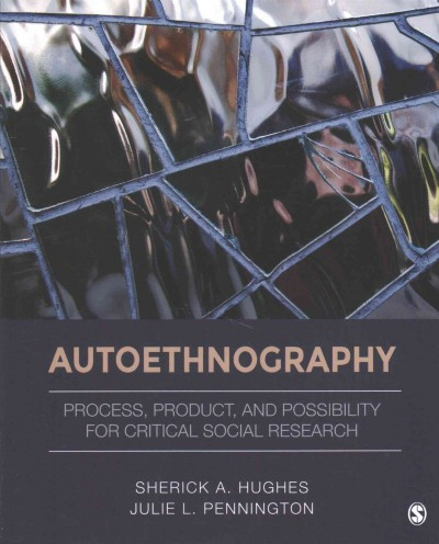 Autoethnography :  process, product, and possibility for critical social research /