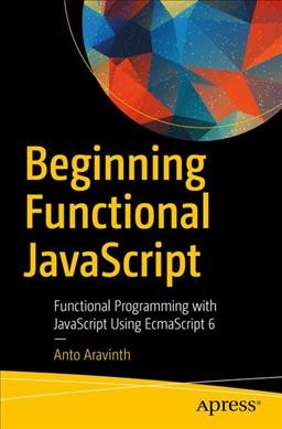 Beginning functional JavaScript : : functional programming with JavaScript using EcmaScript 6