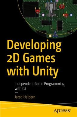 Developing 2D games with Unity : : independent game programming with C#