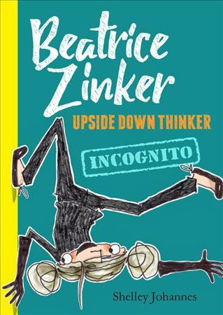 Beatrice Zinker, Upside Down Thinker, Book 2 Incognito