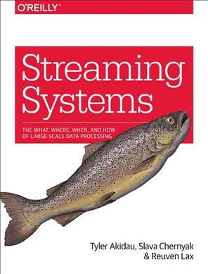 Streaming systems : : the what- where- when- and how of large-scale data processing