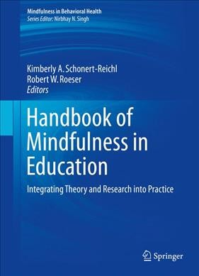 Handbook of mindfulness in education :  integrating theory and research into practice /