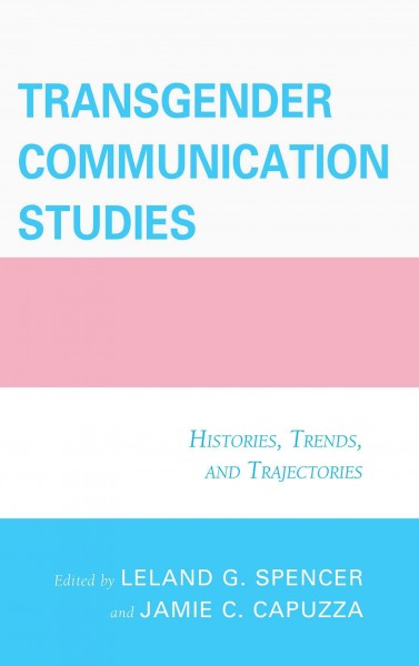 Transgender communication studies : histories, trends, and trajectories