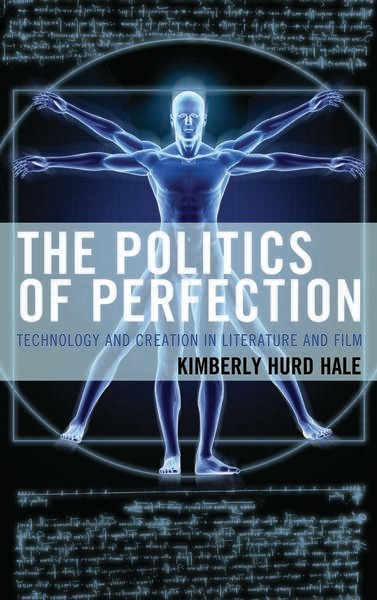 The politics of perfection : technology and creation in literature and film