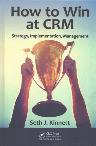 How to win at CRM : : strategy- implementation- management