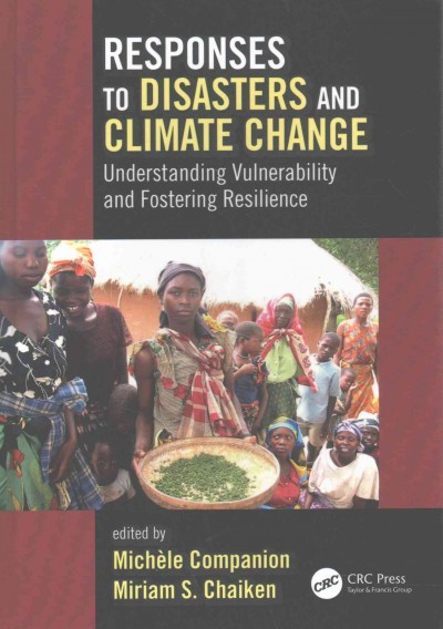 Responses to disasters and climate change :  understanding vulnerability and fostering resilience /