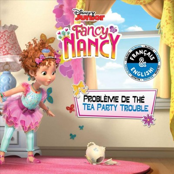 Fancy Nancy: Tea Party Trouble/Probl鋗e De Th?(English-french)
