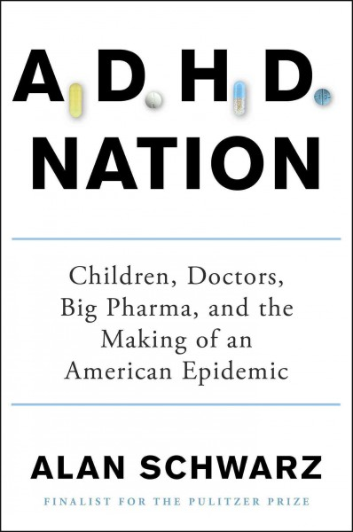 ADHD nation :  children, doctors, big pharma, and the making of an American epidemic /