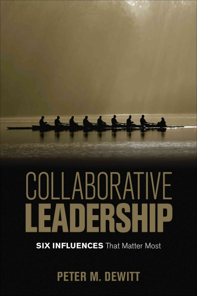Collaborative leadership :  six influences that matter most /