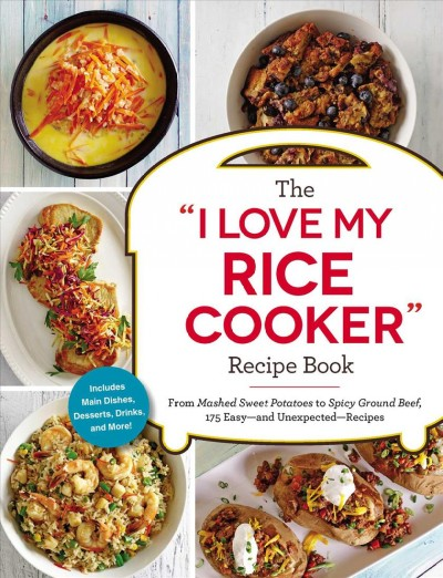 The I Love My Rice Cooker Recipe Book