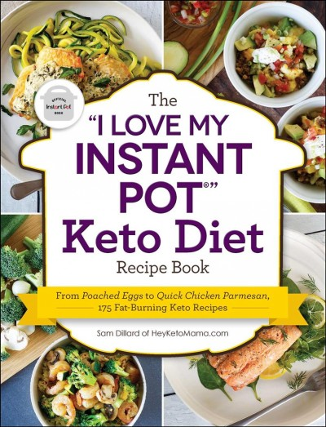 The I Love My Instant Pot Keto Diet Recipe Book