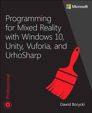 Programming for mixed reality with Windows 10, Unity, Vuforia, and UrhoSharp /