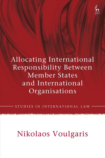 Allocating International Responsibility Between Member States and International Organisati