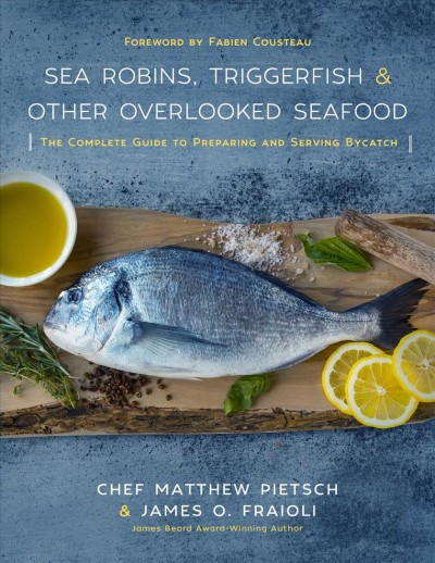Sea robins- triggerfish & other overlooked seafood : : the complete guide to preparing and serving bycatch