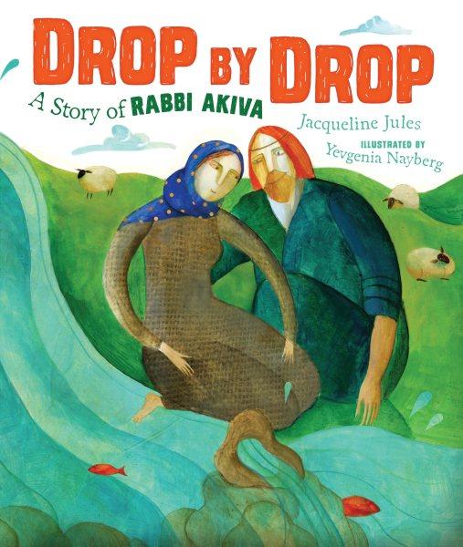 Drop by drop : a story of Rabbi Akiva
